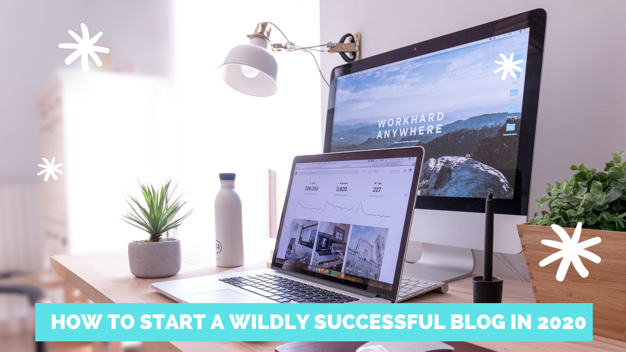 How To Start A Wildly Successful Blog in 2020