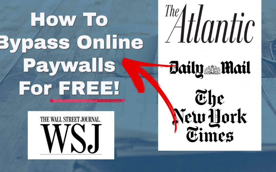How To Bypass Paywalls Of Online Newspapers